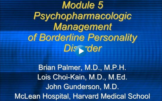 Module 5: Psychopharmacologic Management of BPD